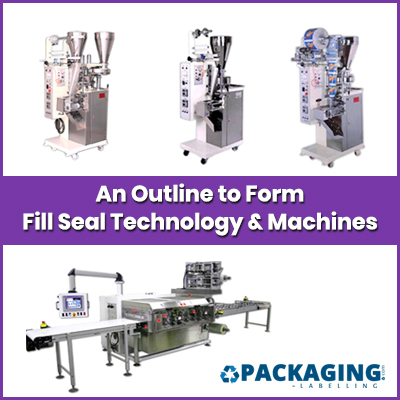 An Outline to Form Fill Seal Technology & Machines