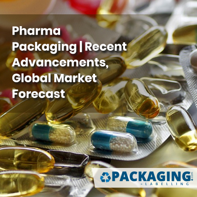 Pharma Packaging | Recent Advancements, Global Market Forecast